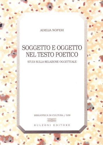 Soggetto e oggetto nel testo poetico. Studi sulla relazione oggettuale.: Noferi,Adelia.