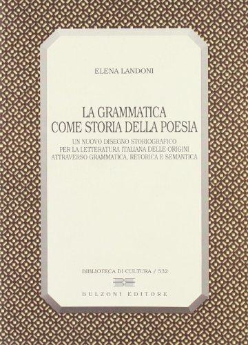 La grammatica come storia della poesia. Un nuovo disegno storiografico per la letteratura italiana ...