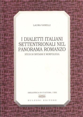 9788883192067: I dialetti italiani settentrionali nel panorama romanzo: Studi di sintassi e morfologia (Biblioteca di cultura) (Italian Edition)