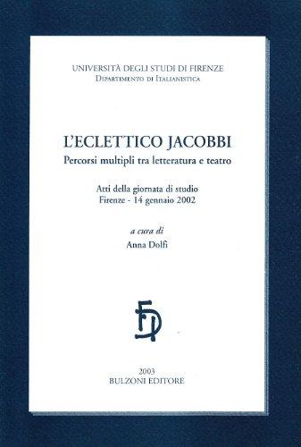 L'eclettico Jacobbi. Percorsi multipli tra letteratura e teatro.: Atti della Giornata di ...