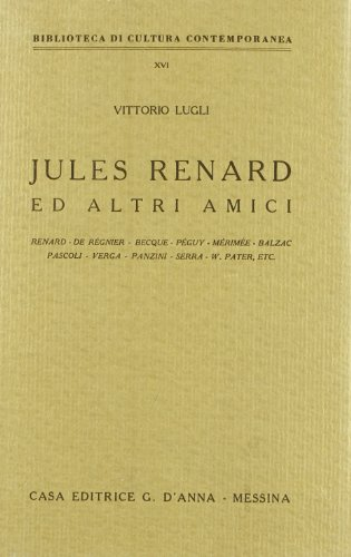 Jules Renard ed altri amici. Renard-De Regnier-Becque-Peguy-Merimee-Balzac-Pascoli-Serra-W.Pater-.:...
