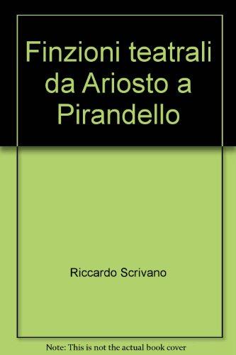 Finzioni teatrali da Ariosto a Pirandello.: Scrivano,Riccardo.