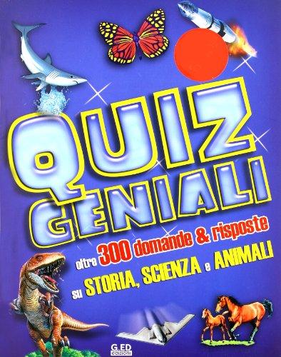 9788883279911: Quiz geniali. Oltre 300 domande & risposte su storia, scienza e animali
