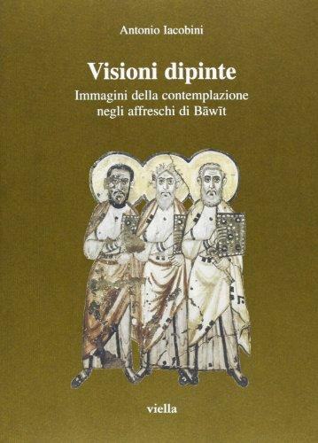 Visioni dipinte: Immagini della contemplazione negli affreschi di Bawit (Studi di arte medievale) (...