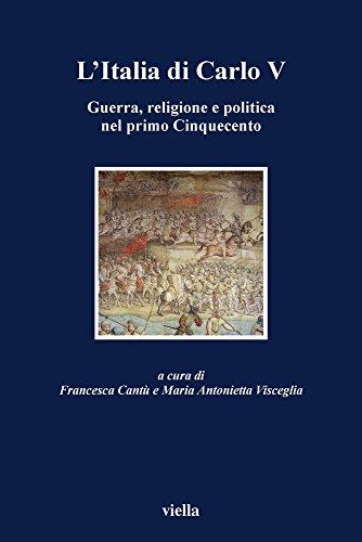 9788883340901: L'Italia di Carlo V. Guerra, religione e politica nel primo Cinquecento. Atti del Convegno (Roma, 5-7 aprile 2001)
