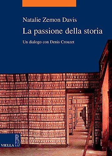 La passione della storia. Un dialogo con Denis Crouzet (8883342127) by Natalie Zemon Davis