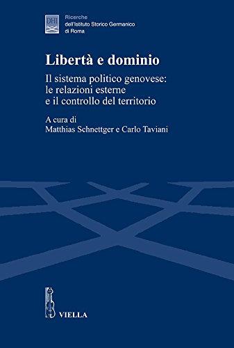 Libert? e dominio. Il sistema politico genovese: le relazioni esterne e il controllo del territorio...