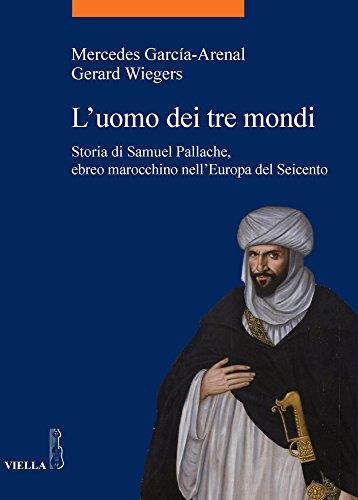 9788883349447: L'uomo dei tre mondi. Storia di Samuel Pallache, ebreo marocchino nell'Europa del Seicento