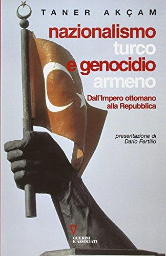 9788883357190: Nazionalismo turco e genocidio armeno. Dall'Impero ottomano alla Repubblica