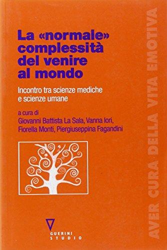 9788883358135: La «normale» complessità del venire al mondo. Incontro tra scienze mediche e scienze umane