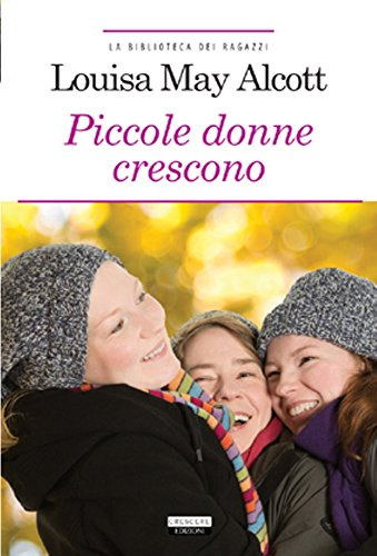 Le piccole donne crescono: Alcott, Louisa May