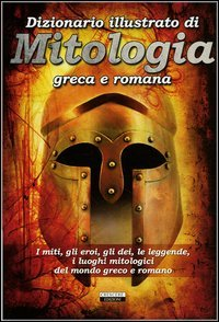 Dizionario illustrato di mitologia greca e romana: Aa. Vv.