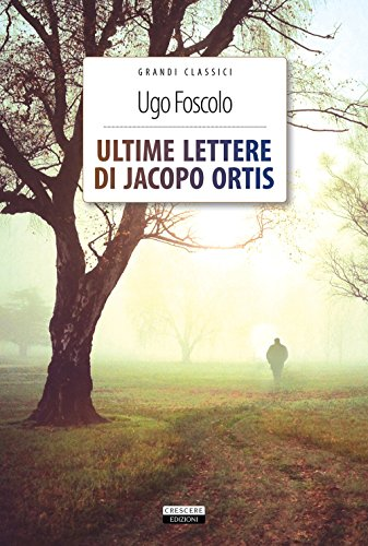9788883376757: Ultime lettere di Jacopo Ortis. Ediz. integrale. Con Segnalibro
