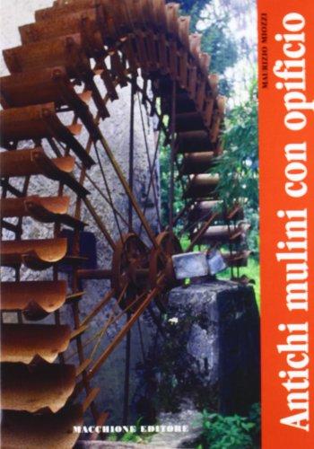 9788883401725: Antichi mulini con opificio. Lungo i fiumi Bardello, Viganella e Acquanegra