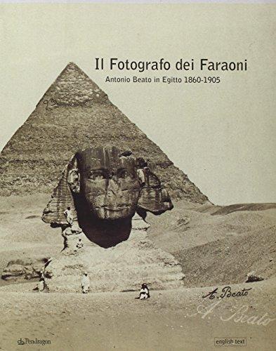 9788883426919: Il fotografo dei faraoni. Antonio Beato in Egitto 1860-1900. Catalogo della mostra