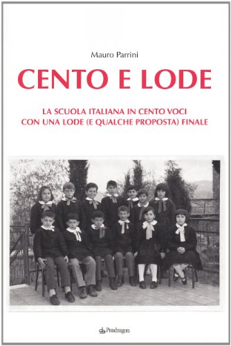 9788883428661: Cento e lode. La scuola italiana in cento voci. Con una lode (e qualche proposta) finale (Contemporanea)