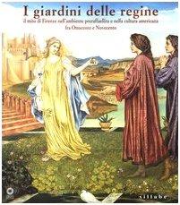 I giardini delle regine. Il mito di Firenze nella pittura preraffaelita e nella cultura ...