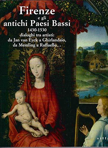 9788883474033: Firenze e gli antichi Paesi Bassi. 1430-1530 dialoghi tra artisti: da Jan Van Eyck a Ghirlandaio, da Memling a Raffaello. Ediz. illustrata