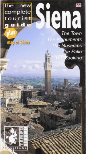 9788883474170: Siena. The new complete tourist guide. Town, monuments, museums, the Palio, cooking