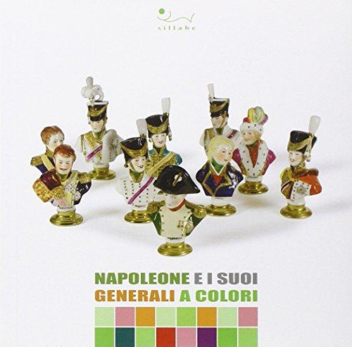 Napoleone e i suoi generali a colori.: Bonaparte, Napoleone