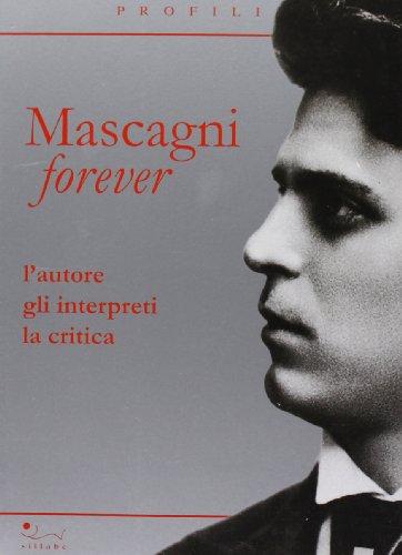 9788883476853: Mascagni forever. L'autore, gli interpreti, la critica (Profili)