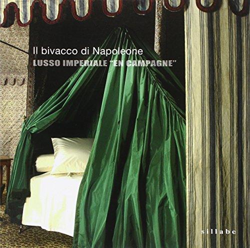 Il bivacco di Napoleone. Lusso imperiale «En: Bonaparte, Napoleone