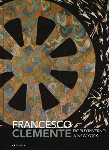 9788883478901: Francesco Clemente. Fiori d'inverno a New York. Catalogo della mostra (Siena, 29 giugno-2 ottobre 2016)