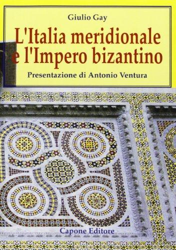 L Italia meridionale e l impero bizantino.: Giulio Gay