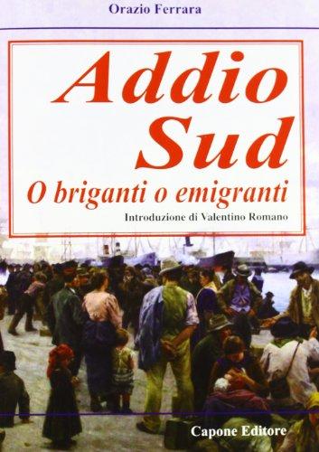 Addio sud. O briganti o emigranti (Paperback): Orazio Ferrara