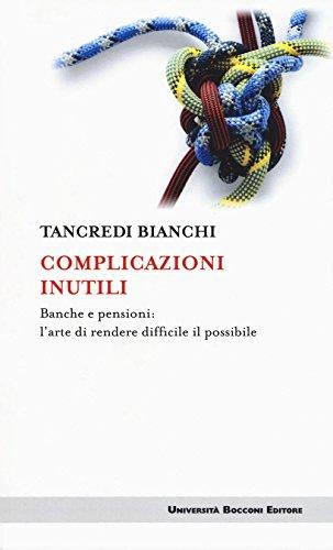 9788883502552: Complicazioni inutili. Banche e pensioni: l'arte di rendere difficile il possibile (Itinerari)