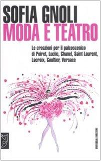 9788883536069: Moda e teatro. Le creazioni per il palcoscenico di Poiret, Lucile, Chanel, Saint Laurent, Lacroix, Gaultier, Versace