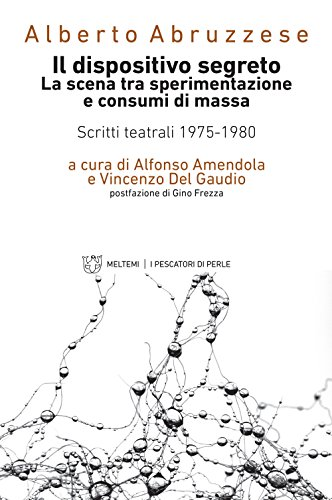Il dispositivo segreto. La scena tra sperimentazione e consumi di massa. Scritti teatrali 1975-1980...