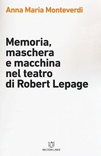 9788883538414: Memoria, maschera e macchina nel teatro di Robert Lepage (Linee)