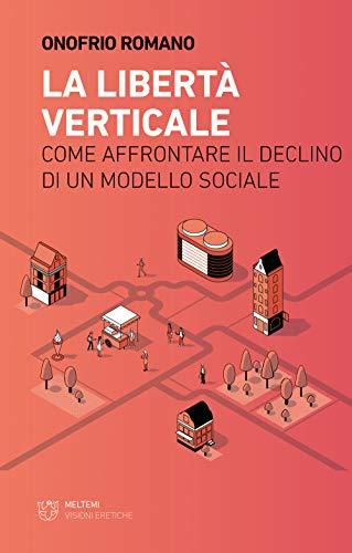 9788883539602: La libertà verticale. Come affrontare il declino di un modello sociale