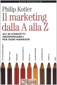 9788883634680: Il marketing dalla A alla Z. Gli 80 concetti indispensabili per ogni manager (Mondo economico)