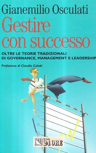 9788883639470: Gestire con successo. Oltre le teorie tradizionali di governance, management e leadership