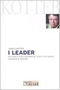 I leader. Chi sono e come lavorano gli uomini che sanno cambiare le aziende (8883639561) by [???]