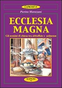 9788883641183: Ecclesia magna. Gli uomini di Chiesa tra abbuffate e astinenze