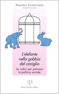 9788883722813: L'elefante nella gabbia del coniglio. Le radici per pensare la politica sociale