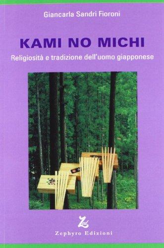 9788883890604: Kami no michi. Religiosità e tradizione dell'uomo giapponese