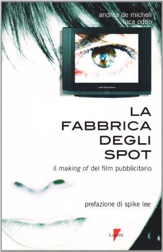 9788883911842: La fabbrica degli spot. Il making of del film pubblicitario