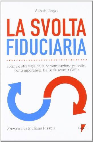 9788883913839: La svolta fiduciaria. Forme e strategie della comunicazione pubblica contemporanea. Da Berlusconi a Grillo
