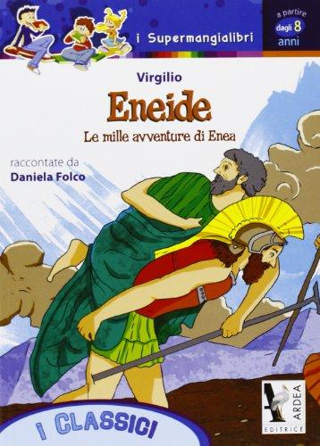 Eneide. Le mille avventure di Enea: Publio Virgilio Marone