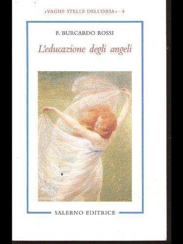 L'educazione degli angeli.: Burcardo Rossi,F.