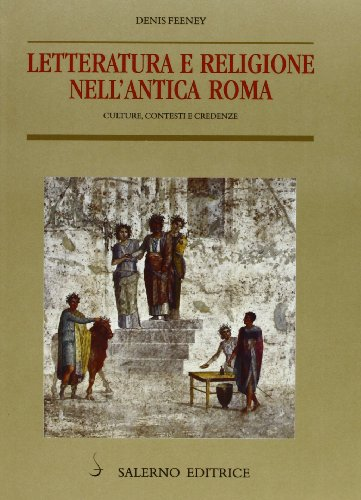 Letteratura e religione nell'antica Roma. Cultura, contesti e credenze (8884022894) by Denis Feeney