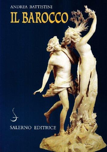 Il barocco. Cultura, miti, immagini: Andrea Battistini