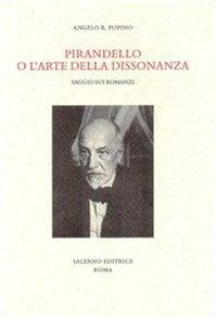 Pirandello o l'arte della dissonanza. Saggio sui: Pupino, Angelo R.