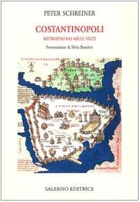 Costantinopoli. Metropoli dai mille volti.: Schreiner,Peter.