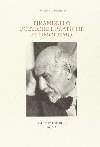 Pirandello poetiche e pratiche di umorismo: Angelo R. Pupino