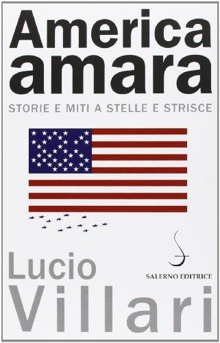 America amara. Storie e miti a stelle e strisce.: Villari,Lucio.